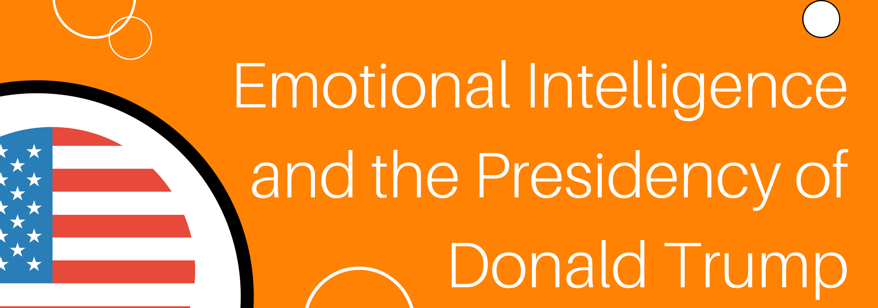 Emotional Intelligence and the Presidency of Donald Trump