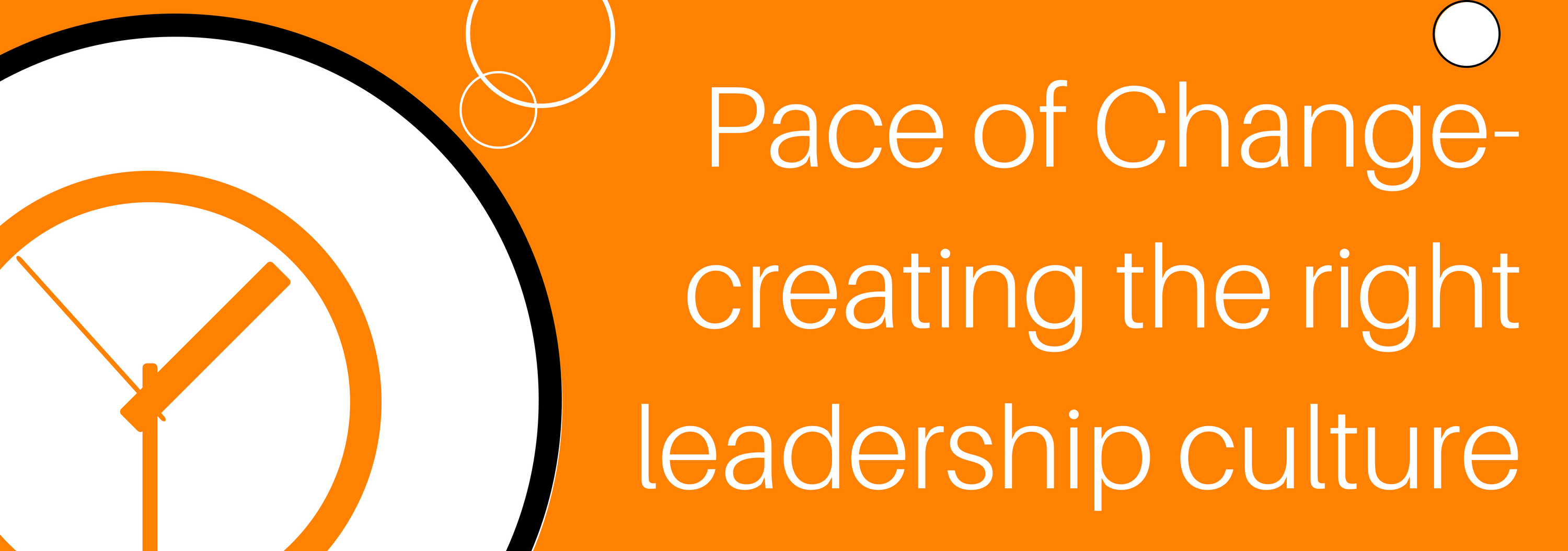 Pace of Change- creating the right leadership culture